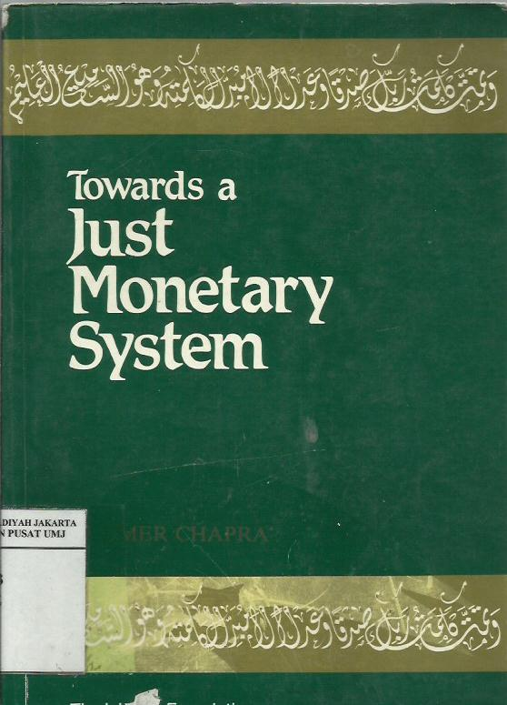 Towards a just monetary system : A discussion of money, banking and monetary policy in the light of Islamic teachings